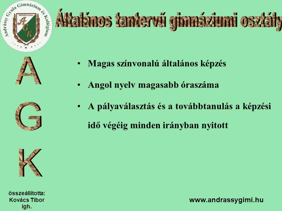 összeállította: Kovács Tibor igh. www.andrassygimi.hu Magas színvonalú általános képzés Angol nyelv magasabb óraszáma A pályaválasztás és a továbbtanu
