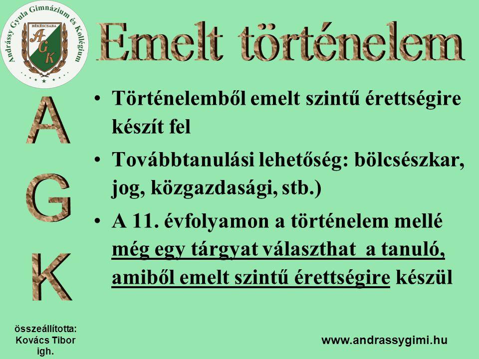 összeállította: Kovács Tibor igh. www.andrassygimi.hu Történelemből emelt szintű érettségire készít fel Továbbtanulási lehetőség: bölcsészkar, jog, kö