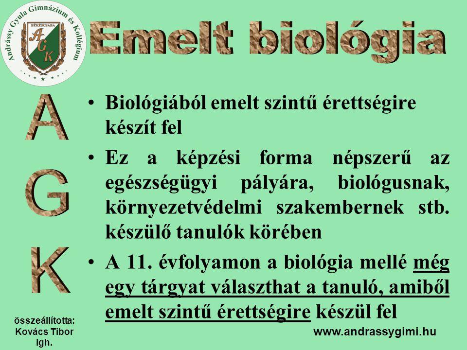 összeállította: Kovács Tibor igh. www.andrassygimi.hu Biológiából emelt szintű érettségire készít fel Ez a képzési forma népszerű az egészségügyi pály