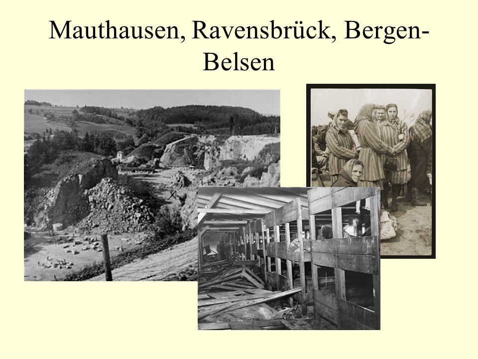 Mauthausen, Ravensbrück, Bergen- Belsen