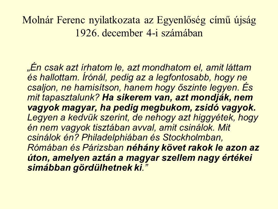 """Molnár Ferenc nyilatkozata az Egyenlőség című újság 1926. december 4-i számában """"Én csak azt írhatom le, azt mondhatom el, amit láttam és hallottam. Í"""