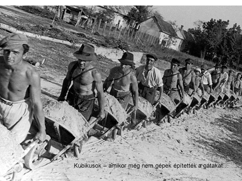 Kubikusok – amikor még nem gépek építették a gátakat…