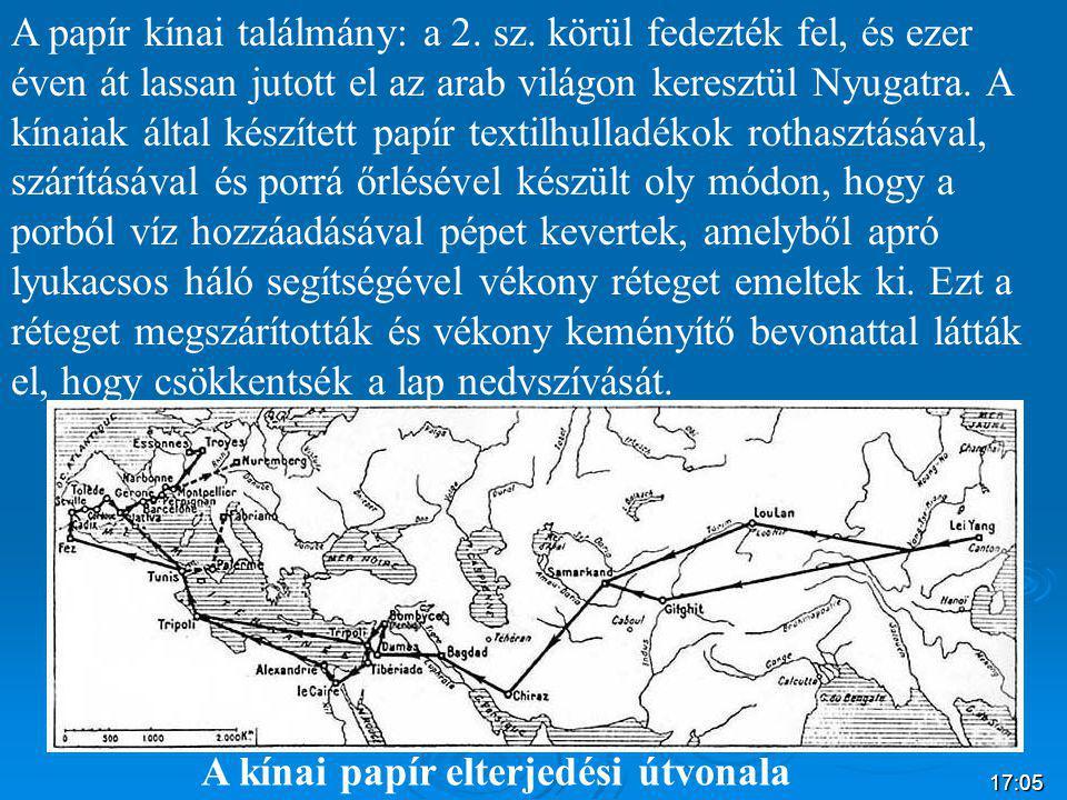 17:07 A papír kínai találmány: a 2. sz. körül fedezték fel, és ezer éven át lassan jutott el az arab világon keresztül Nyugatra. A kínaiak által készí