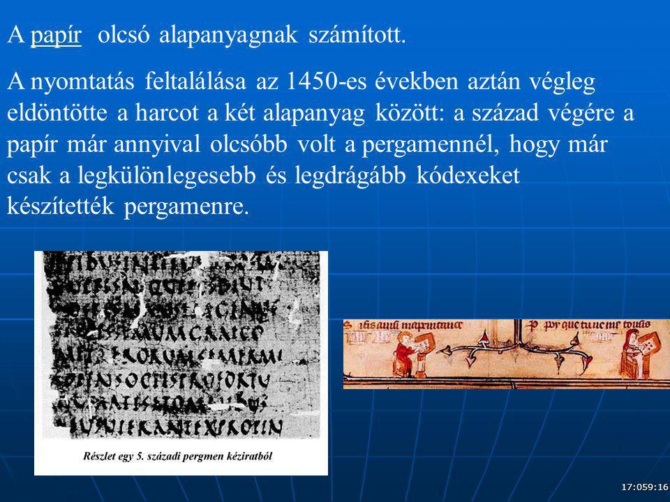 17:079:16 A papír olcsó alapanyagnak számított.papír A nyomtatás feltalálása az 1450-es években aztán végleg eldöntötte a harcot a két alapanyag közöt