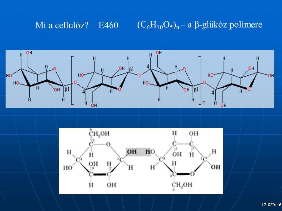 17:079:16 Mi a cellulóz? – E460 (C 6 H 10 O 5 ) n – a  -glükóz polimere