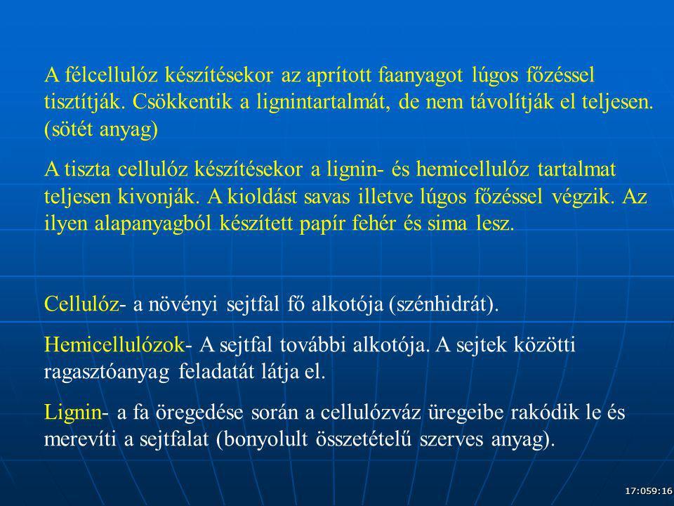 17:079:16 A félcellulóz készítésekor az aprított faanyagot lúgos főzéssel tisztítják. Csökkentik a lignintartalmát, de nem távolítják el teljesen. (sö