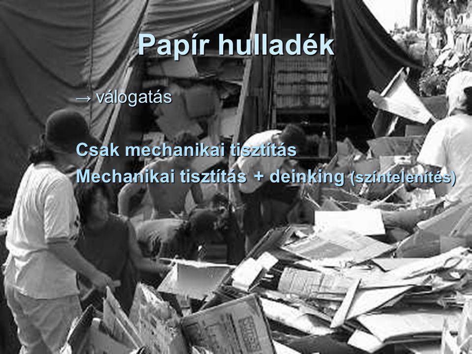 Papír hulladék → válogatás Csak mechanikai tisztítás Mechanikai tisztítás + deinking (színtelenítés)