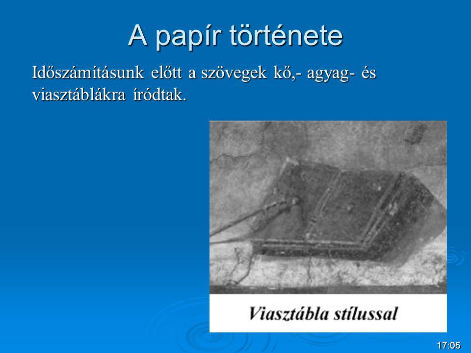 17:07 A papír története Időszámításunk előtt a szövegek kő,- agyag- és viasztáblákra íródtak.