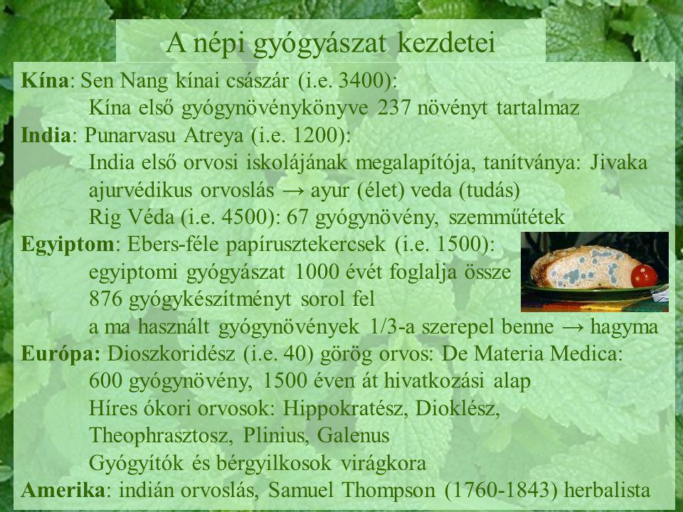 A népi gyógyászat kezdetei Kína: Sen Nang kínai császár (i.e. 3400): Kína első gyógynövénykönyve 237 növényt tartalmaz India: Punarvasu Atreya (i.e. 1