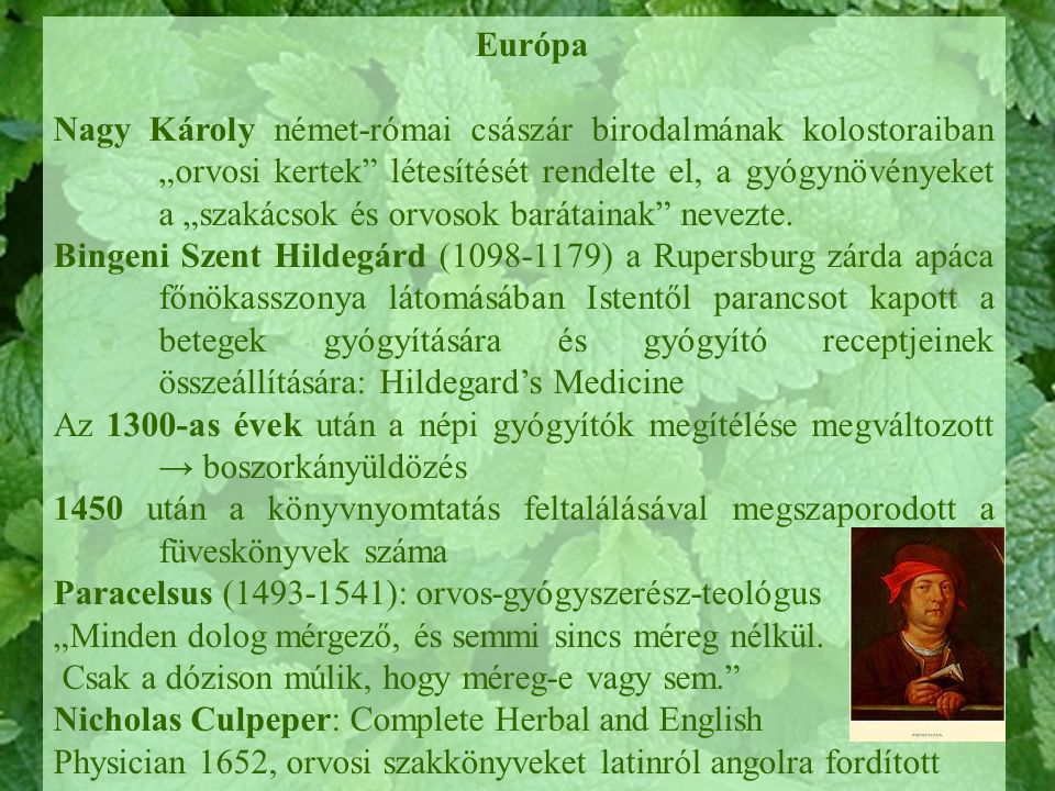 """Európa Nagy Károly német-római császár birodalmának kolostoraiban """"orvosi kertek"""" létesítését rendelte el, a gyógynövényeket a """"szakácsok és orvosok b"""