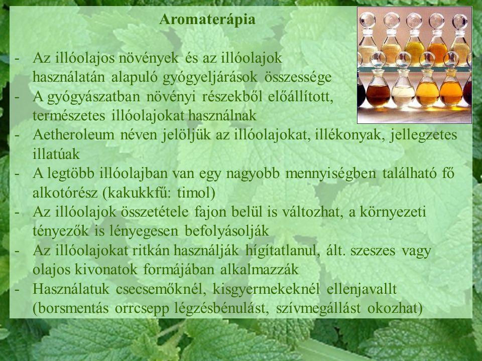 Aromaterápia -Az illóolajos növények és az illóolajok használatán alapuló gyógyeljárások összessége -A gyógyászatban növényi részekből előállított, te