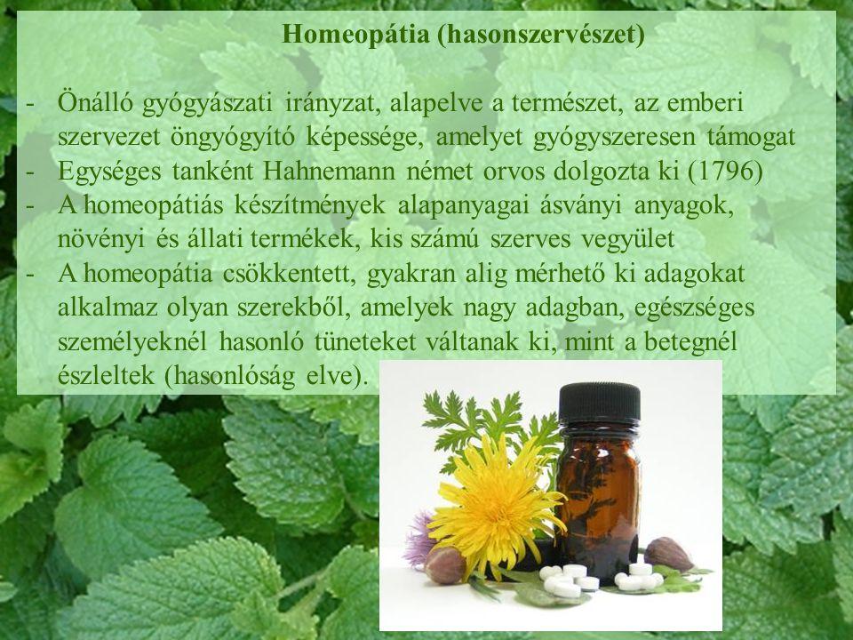 Homeopátia (hasonszervészet) -Önálló gyógyászati irányzat, alapelve a természet, az emberi szervezet öngyógyító képessége, amelyet gyógyszeresen támog