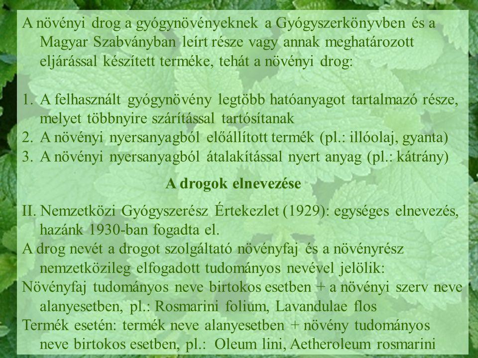 A növényi drog a gyógynövényeknek a Gyógyszerkönyvben és a Magyar Szabványban leírt része vagy annak meghatározott eljárással készített terméke, tehát