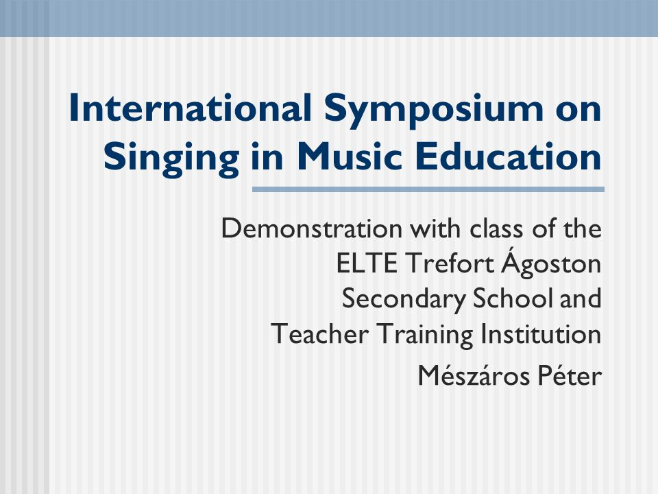 International Symposium on Singing in Music Education Demonstration with class of the ELTE Trefort Ágoston Secondary School and Teacher Training Institution Mészáros Péter