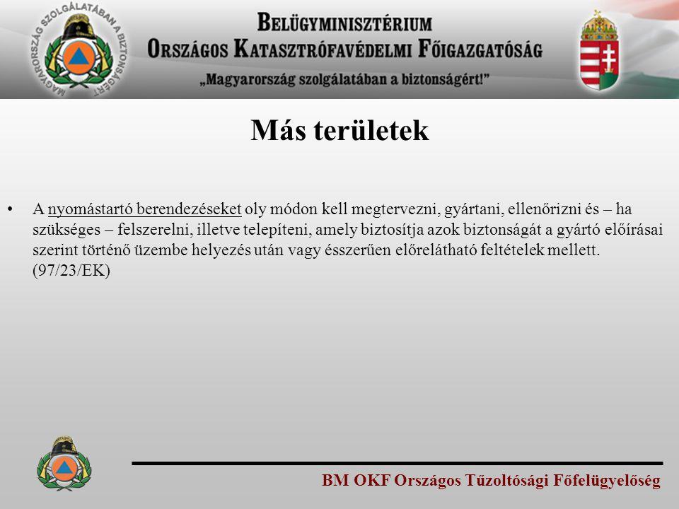 BM OKF Országos Tűzoltósági Főfelügyelőség Más területek A nyomástartó berendezéseket oly módon kell megtervezni, gyártani, ellenőrizni és – ha szükséges – felszerelni, illetve telepíteni, amely biztosítja azok biztonságát a gyártó előírásai szerint történő üzembe helyezés után vagy ésszerűen előrelátható feltételek mellett.