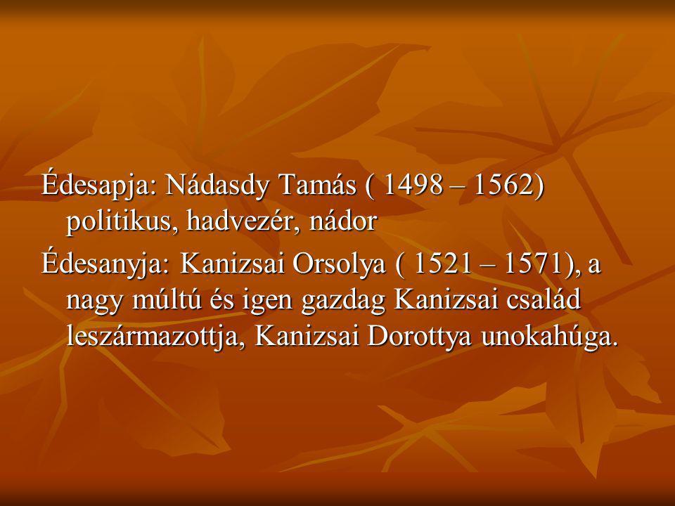 Édesapja: Nádasdy Tamás ( 1498 – 1562) politikus, hadvezér, nádor Édesanyja: Kanizsai Orsolya ( 1521 – 1571), a nagy múltú és igen gazdag Kanizsai csa