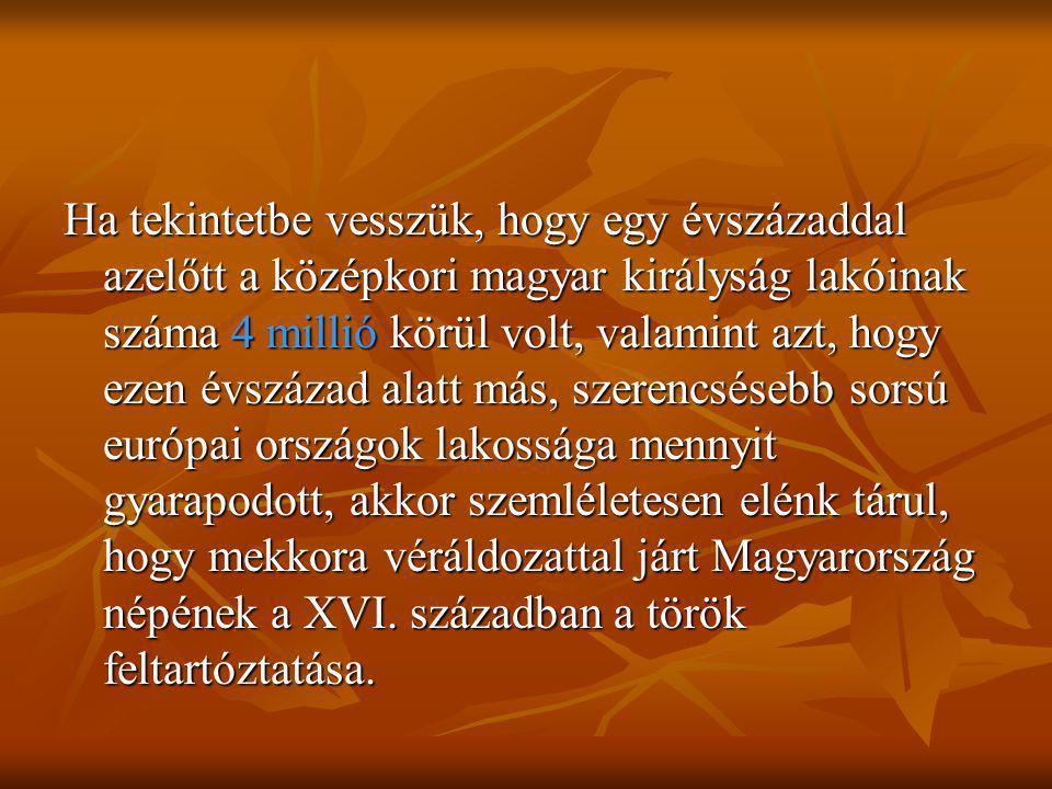 Ha tekintetbe vesszük, hogy egy évszázaddal azelőtt a középkori magyar királyság lakóinak száma 4 millió körül volt, valamint azt, hogy ezen évszázad