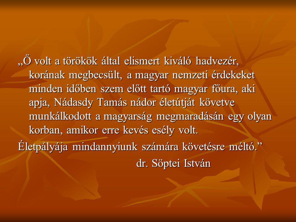 """""""Ő volt a törökök által elismert kiváló hadvezér, korának megbecsült, a magyar nemzeti érdekeket minden időben szem előtt tartó magyar főura, aki apja"""