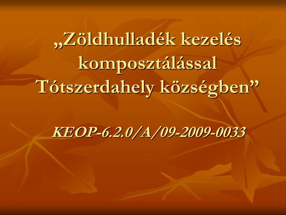 """""""Zöldhulladék kezelés komposztálással Tótszerdahely községben Pályázati azonosító: KEOP-6.2.0/A/09-2009-0033 A projekt az Európai Unió támogatásával, az Európai Regionális Fejlesztési Alap társfinanszírozásával valósul meg."""