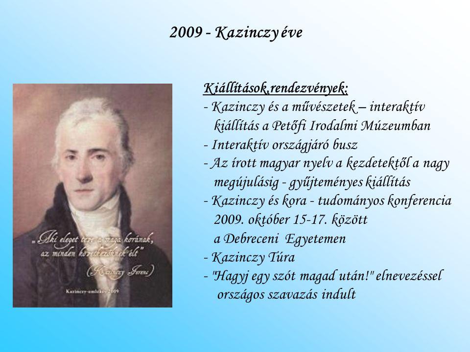 2009 - Kazinczy éve Kiállítások,rendezvények: - Kazinczy és a művészetek – interaktív kiállítás a Petőfi Irodalmi Múzeumban - Interaktív országjáró bu