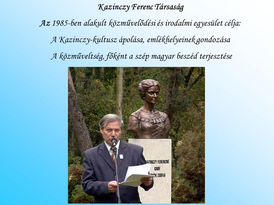 Kazinczy Ferenc Társaság Az 1985-ben alakult közművelődési és irodalmi egyesület célja: A Kazinczy-kultusz ápolása, emlékhelyeinek gondozása A közműve