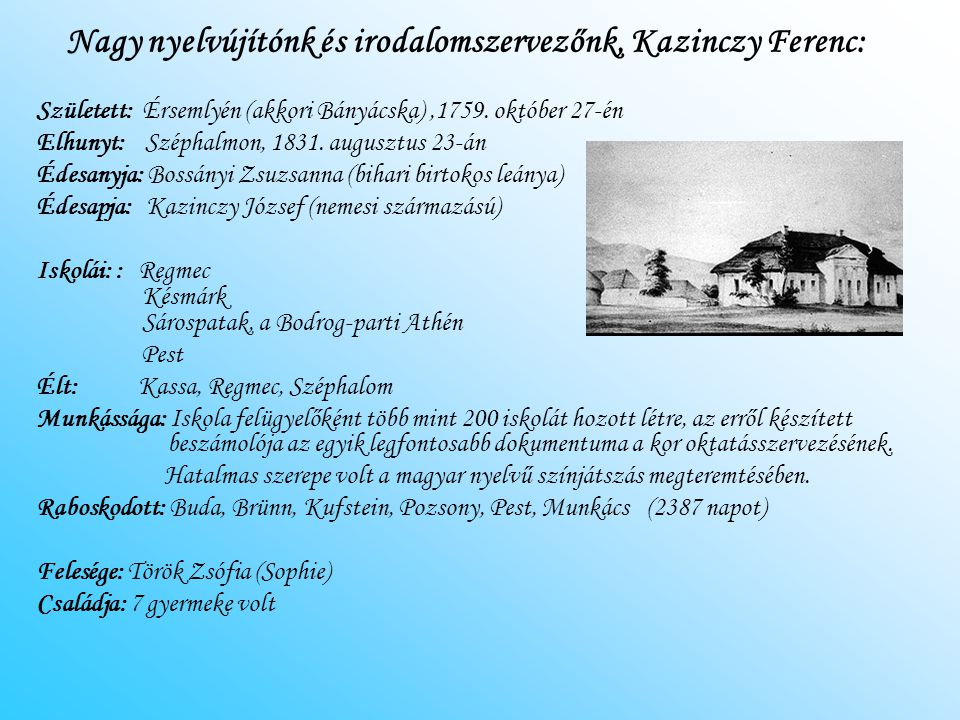 Nagy nyelvújítónk és irodalomszervezőnk, Kazinczy Ferenc: Született: Érsemlyén (akkori Bányácska),1759. október 27-én Elhunyt: Széphalmon, 1831. augus