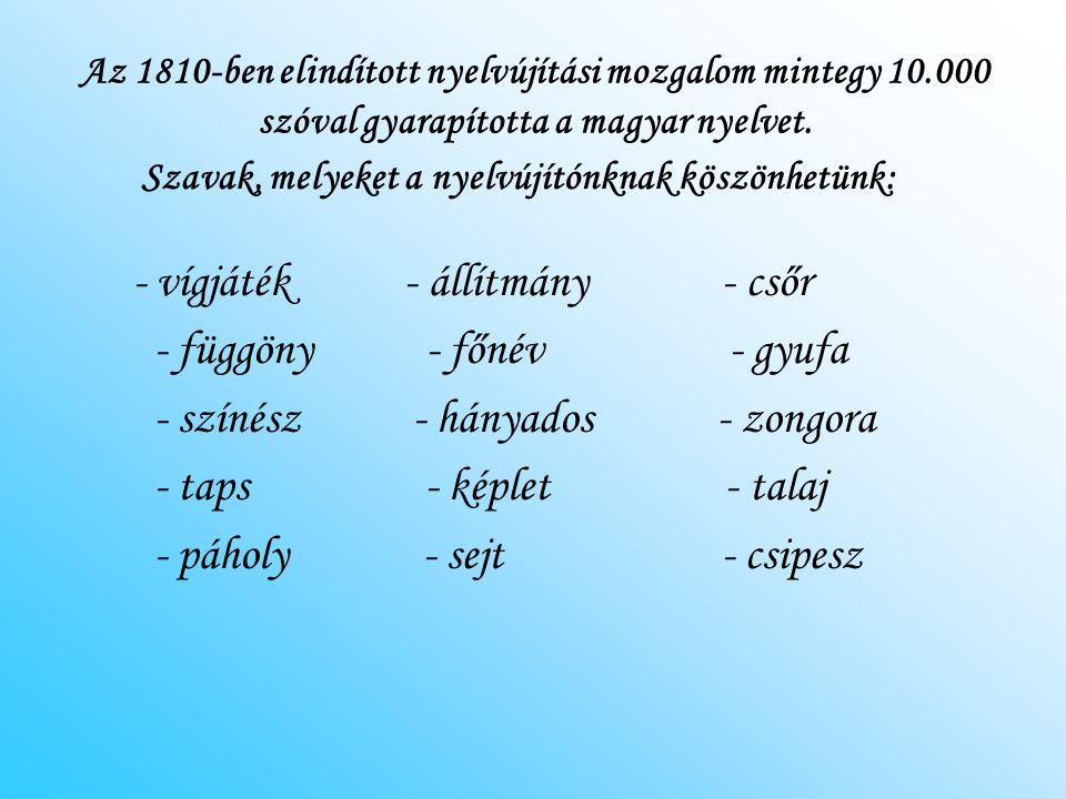 Az 1810-ben elindított nyelvújítási mozgalom mintegy 10.000 szóval gyarapította a magyar nyelvet. - vígjáték - állítmány - csőr - függöny - főnév - gy