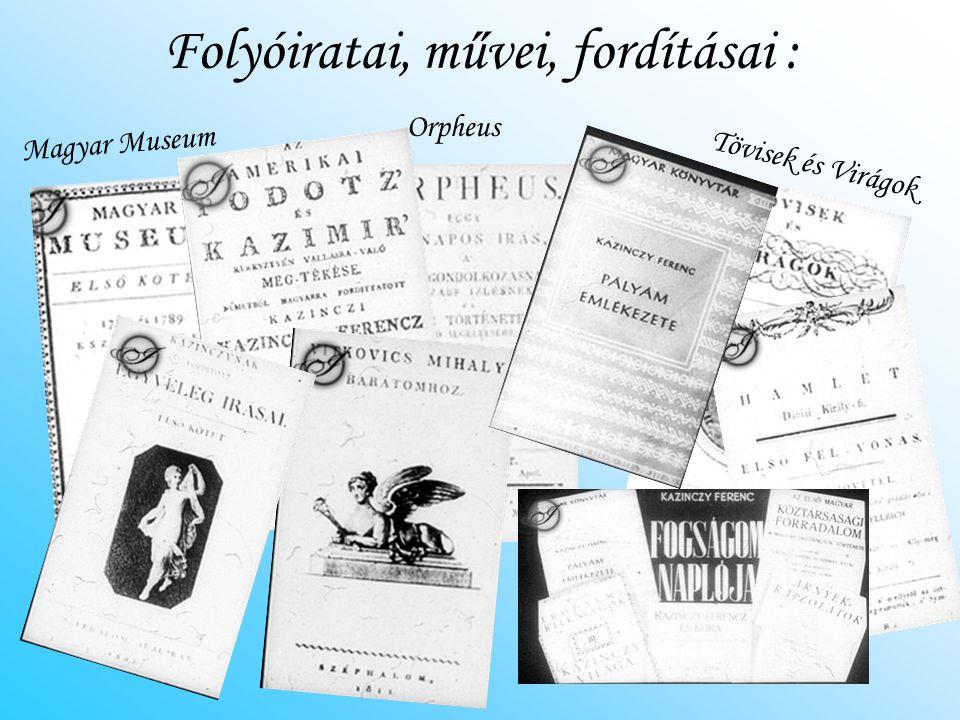 Folyóiratai, művei, fordításai : Magyar Museum Orpheus Tövisek és Virágok