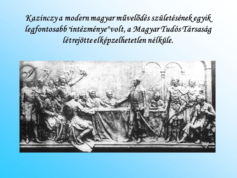 Kazinczy a modern magyar művelődés születésének egyik legfontosabb intézménye volt, a Magyar Tudós Társaság létrejötte elképzelhetetlen nélküle.