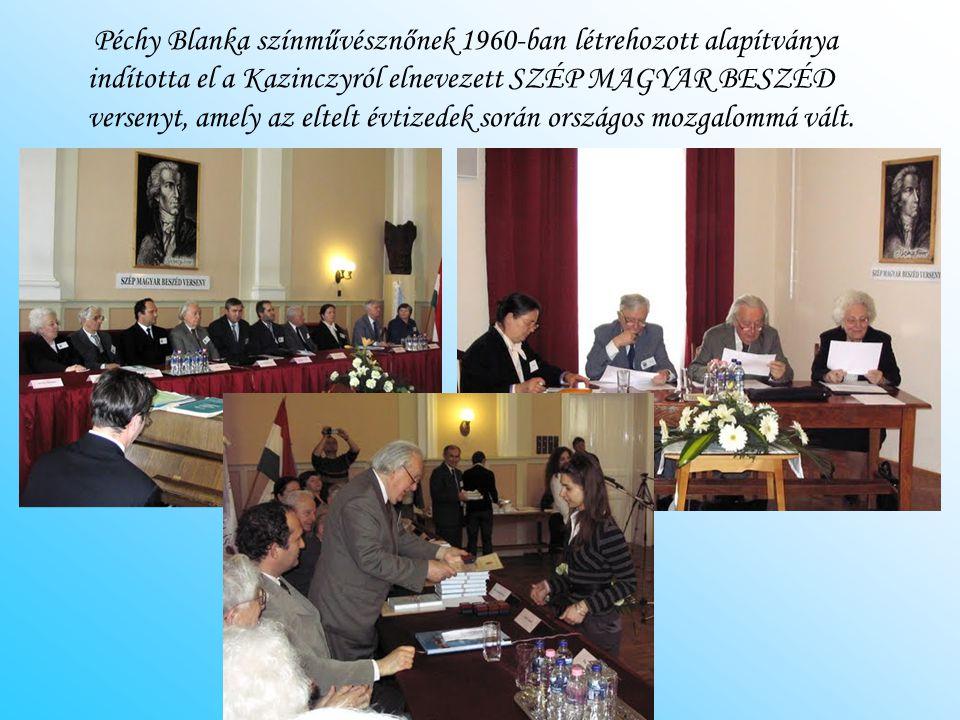 Péchy Blanka színművésznőnek 1960-ban létrehozott alapítványa indította el a Kazinczyról elnevezett SZÉP MAGYAR BESZÉD versenyt, amely az eltelt évtiz