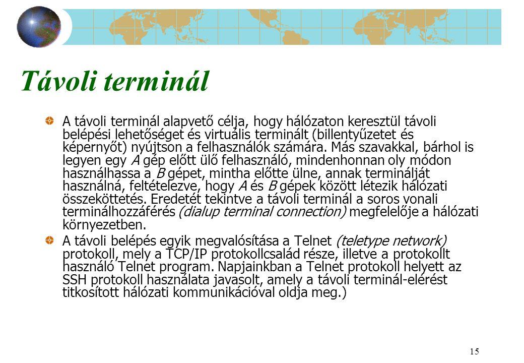 15 Távoli terminál A távoli terminál alapvető célja, hogy hálózaton keresztül távoli belépési lehetőséget és virtuális terminált (billentyűzetet és ké
