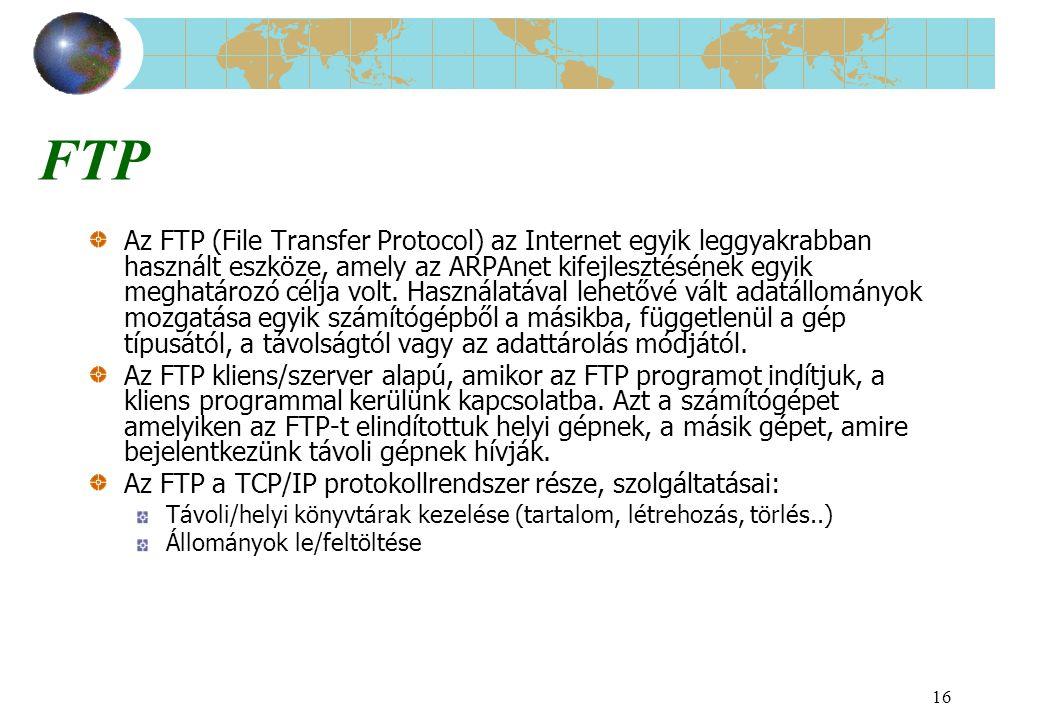 16 FTP Az FTP (File Transfer Protocol) az Internet egyik leggyakrabban használt eszköze, amely az ARPAnet kifejlesztésének egyik meghatározó célja vol
