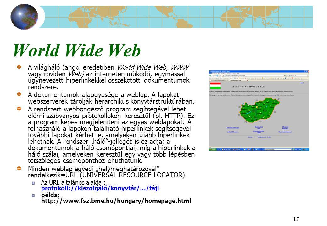 17 World Wide Web A világháló (angol eredetiben World Wide Web, WWW vagy röviden Web) az interneten működő, egymással úgynevezett hiperlinkekkel össze