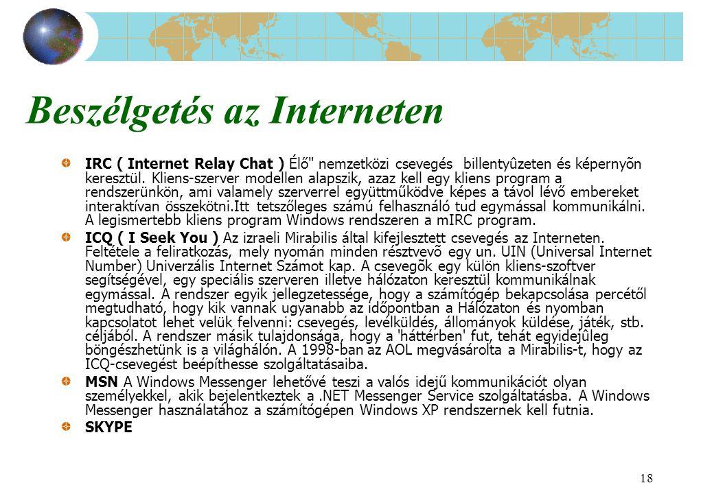 18 Beszélgetés az Interneten IRC ( Internet Relay Chat ) Élő