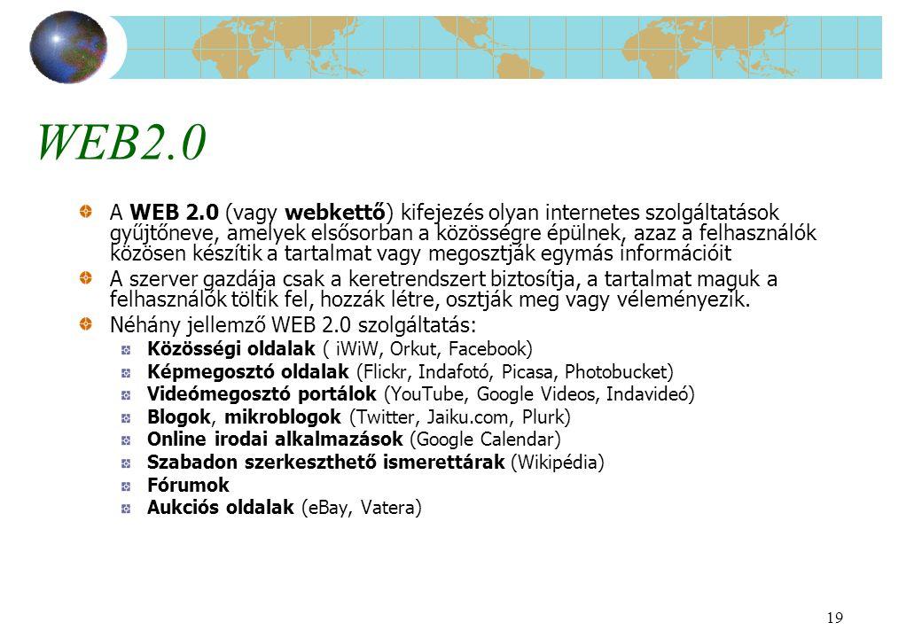 19 WEB2.0 A WEB 2.0 (vagy webkettő) kifejezés olyan internetes szolgáltatások gyűjtőneve, amelyek elsősorban a közösségre épülnek, azaz a felhasználók