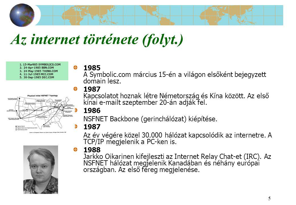 6 Az internet története (folyt.) 1989 Ausztrália, Mexikó, Japán és újabb európai országok csatlakoznak az internetre.