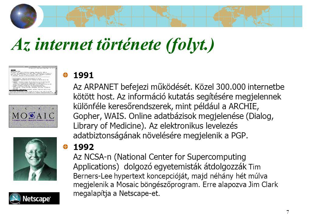 7 Az internet története (folyt.) 1991 Az ARPANET befejezi működését. Közel 300.000 internetbe kötött host. Az információ kutatás segítésére megjelenne