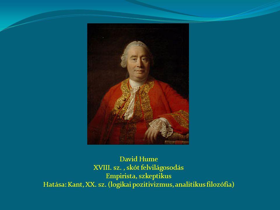 David Hume XVIII.sz., skót felvilágosodás Empirista, szkeptikus Hatása: Kant, XX.