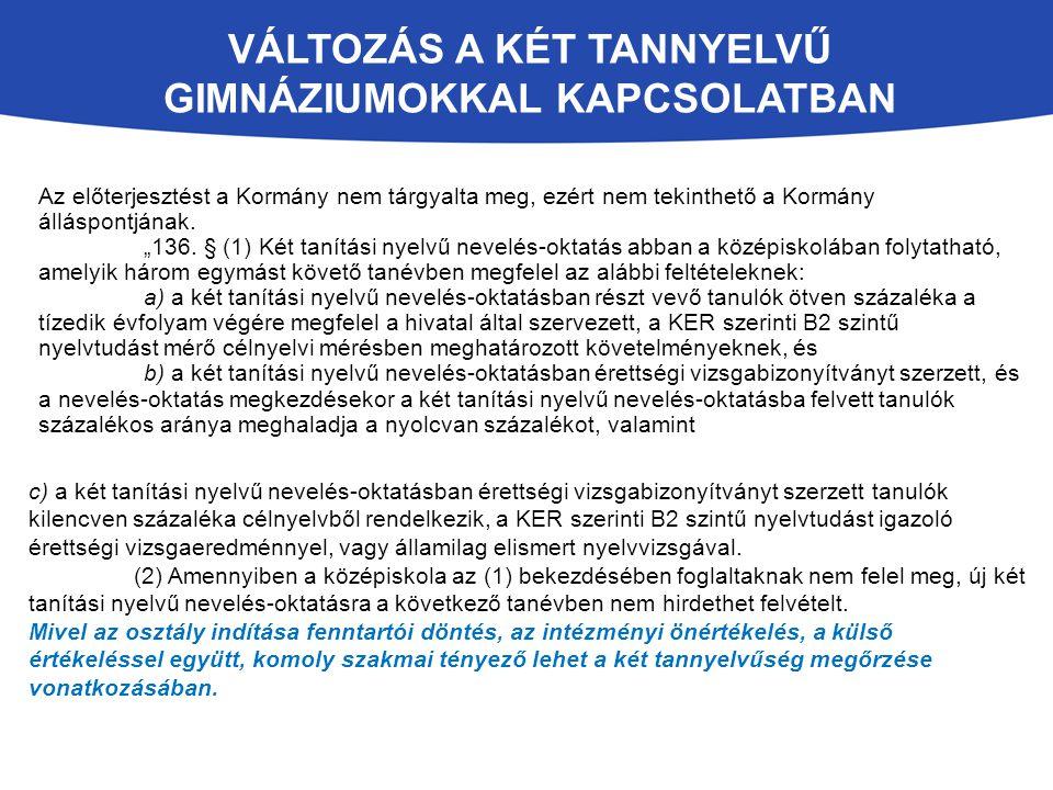 VÁLTOZÁS A KÉT TANNYELVŰ GIMNÁZIUMOKKAL KAPCSOLATBAN Az előterjesztést a Kormány nem tárgyalta meg, ezért nem tekinthető a Kormány álláspontjának.