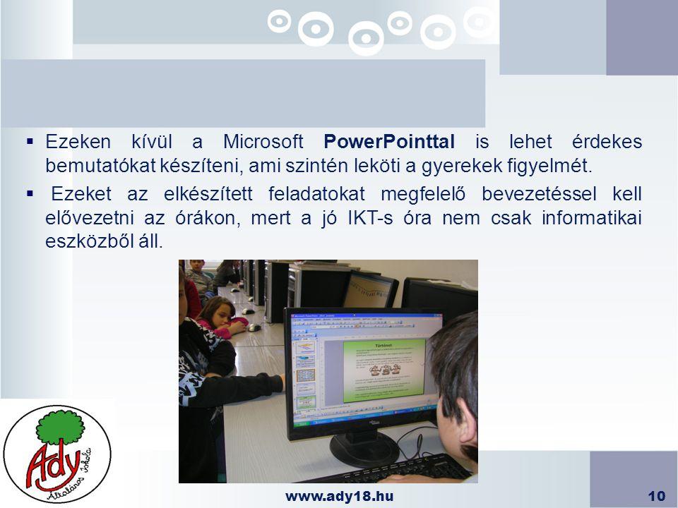 www.ady18.hu10  Ezeken kívül a Microsoft PowerPointtal is lehet érdekes bemutatókat készíteni, ami szintén leköti a gyerekek figyelmét.  Ezeket az e