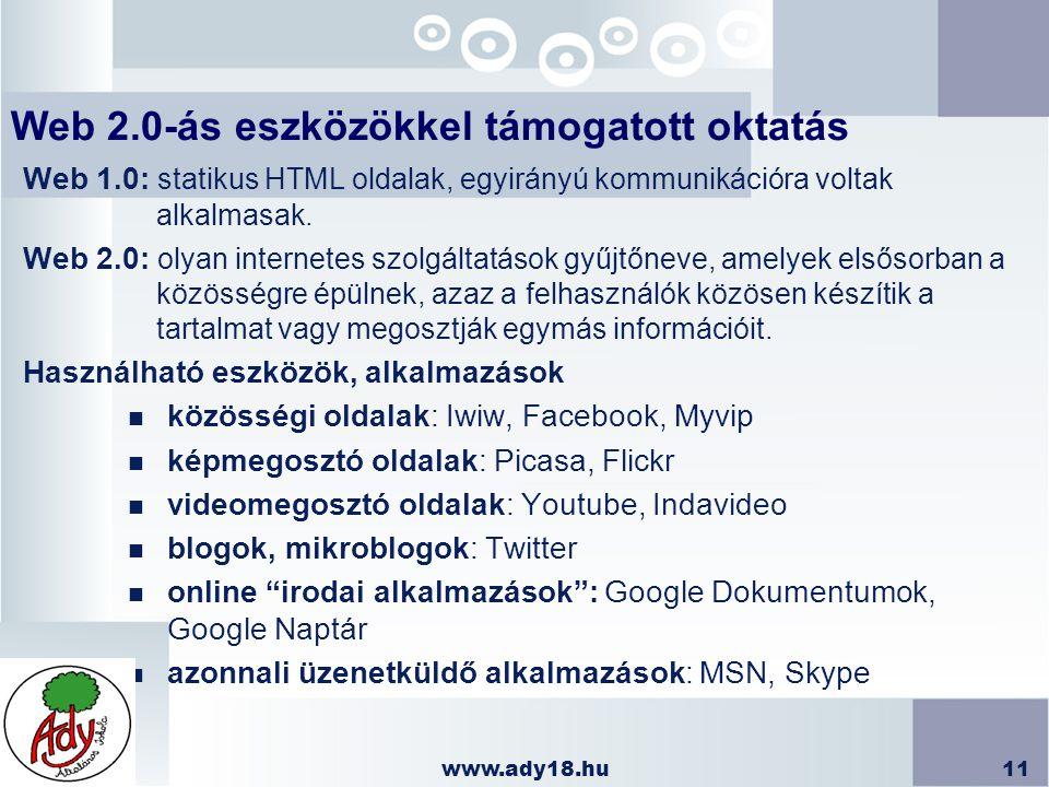 www.ady18.hu11 Web 2.0-ás eszközökkel támogatott oktatás Web 1.0: statikus HTML oldalak, egyirányú kommunikációra voltak alkalmasak. Web 2.0: olyan in