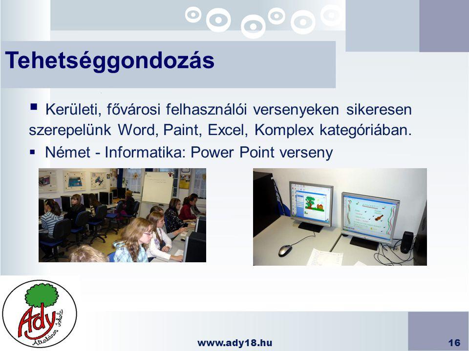 www.ady18.hu16 Tehetséggondozás  Kerületi, fővárosi felhasználói versenyeken sikeresen szerepelünk Word, Paint, Excel, Komplex kategóriában.  Német