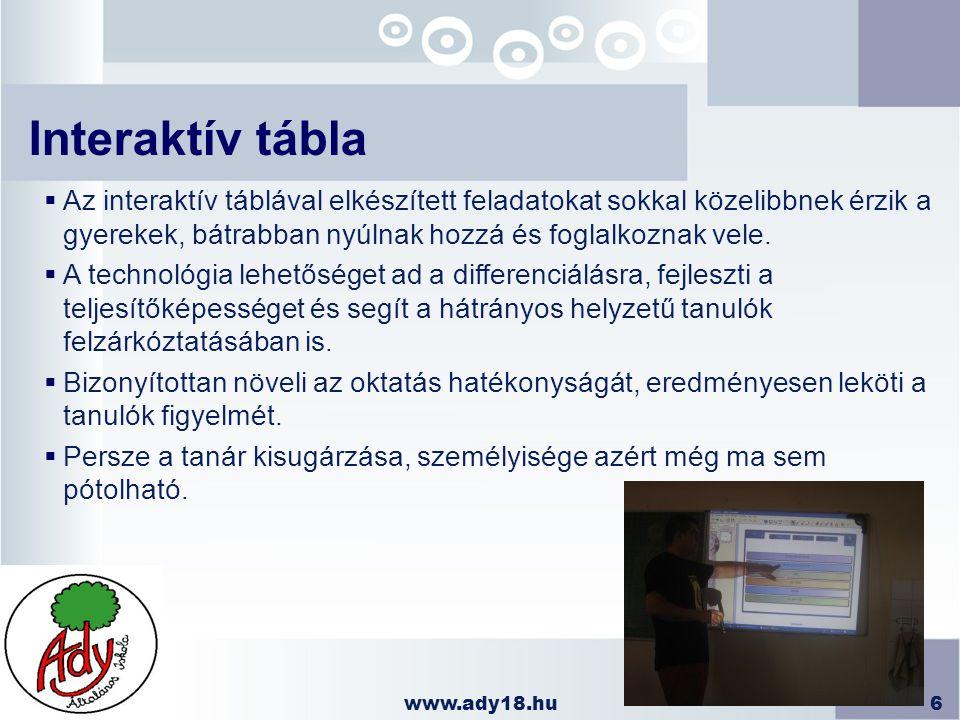 www.ady18.hu6 Interaktív tábla  Az interaktív táblával elkészített feladatokat sokkal közelibbnek érzik a gyerekek, bátrabban nyúlnak hozzá és foglal