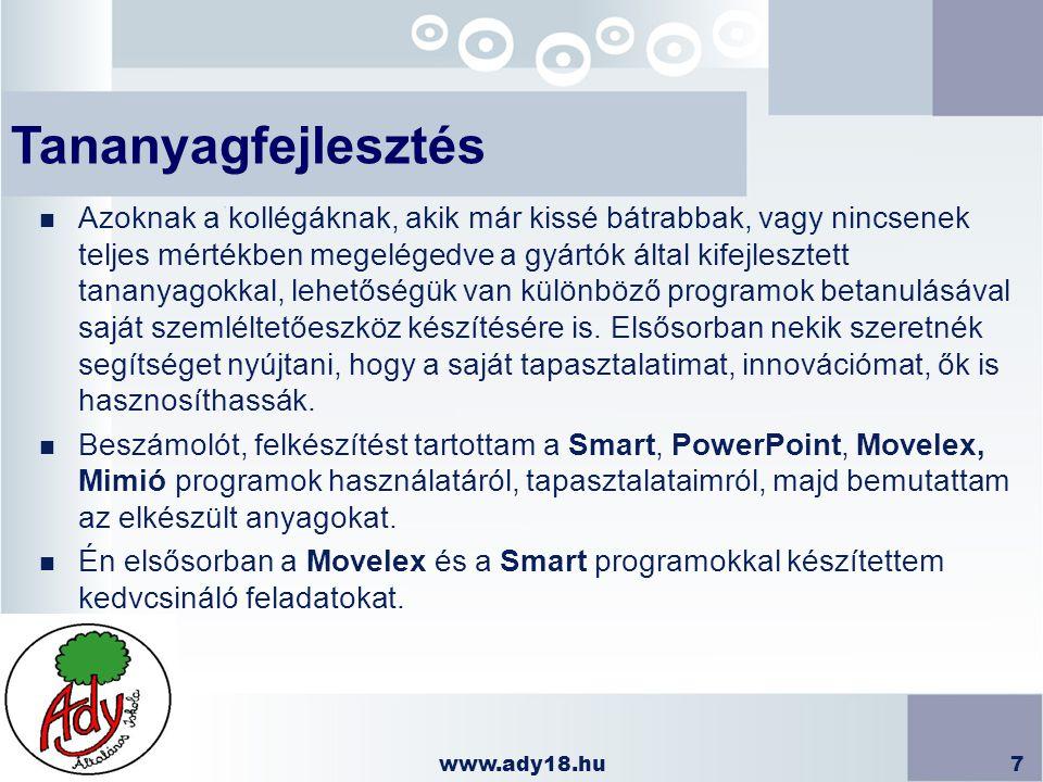 www.ady18.hu7 Tananyagfejlesztés n Azoknak a kollégáknak, akik már kissé bátrabbak, vagy nincsenek teljes mértékben megelégedve a gyártók által kifejl