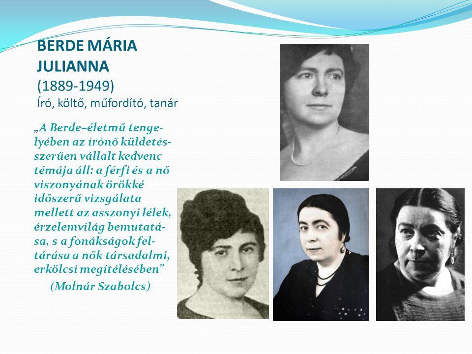 """BERDE MÁRIA JULIANNA (1889-1949) Író, költő, műfordító, tanár """"A Berde–életmű tenge- lyében az írónő küldetés- szerűen vállalt kedvenc témája áll: a f"""