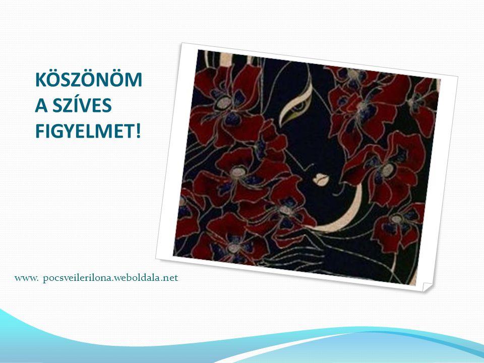 KÖSZÖNÖM A SZÍVES FIGYELMET! www. pocsveilerilona.weboldala.net