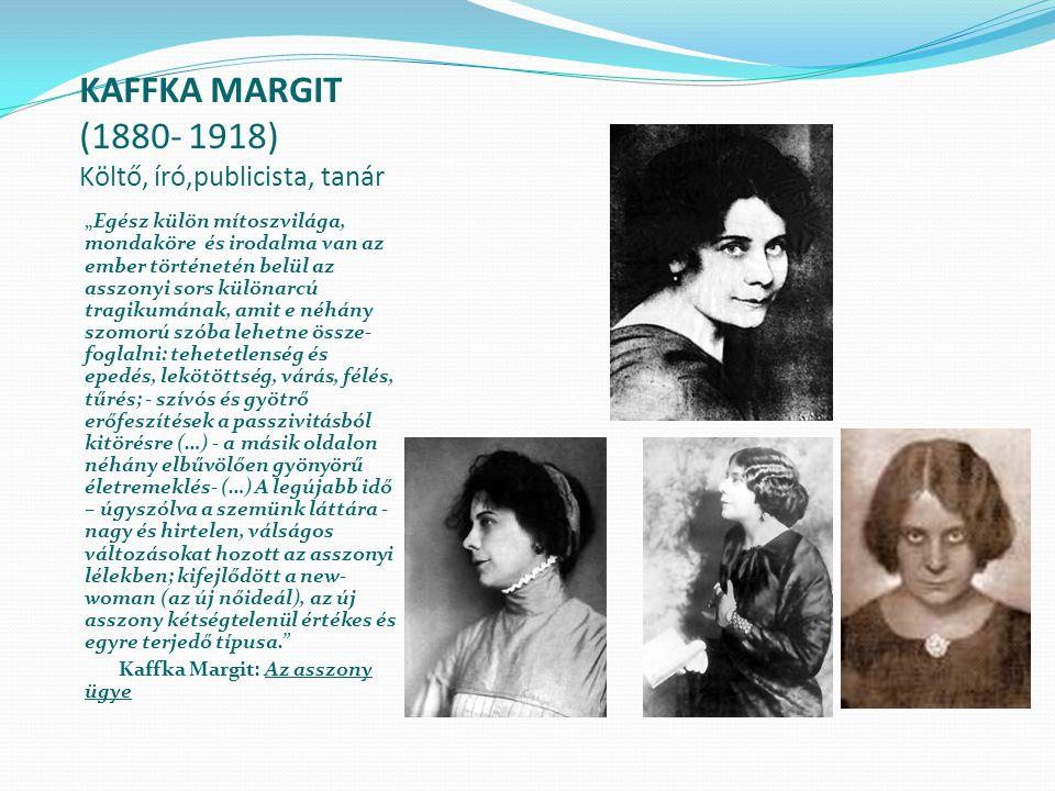 """KAFFKA MARGIT (1880- 1918) Költő, író,publicista, tanár """"Egész külön mítoszvilága, mondaköre és irodalma van az ember történetén belül az asszonyi sor"""