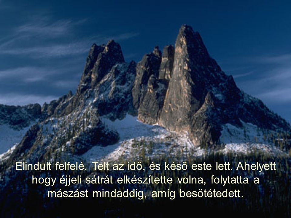 K Ö T É L Ez egy történet a hegymászóról, aki szeretett volna feljutni a legmagasabb hegycsúcsra. Erre a nagy útra sok évi felkészülés után indult el.