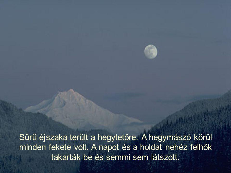 Sűrű éjszaka terült a hegytetőre.A hegymászó körül minden fekete volt.