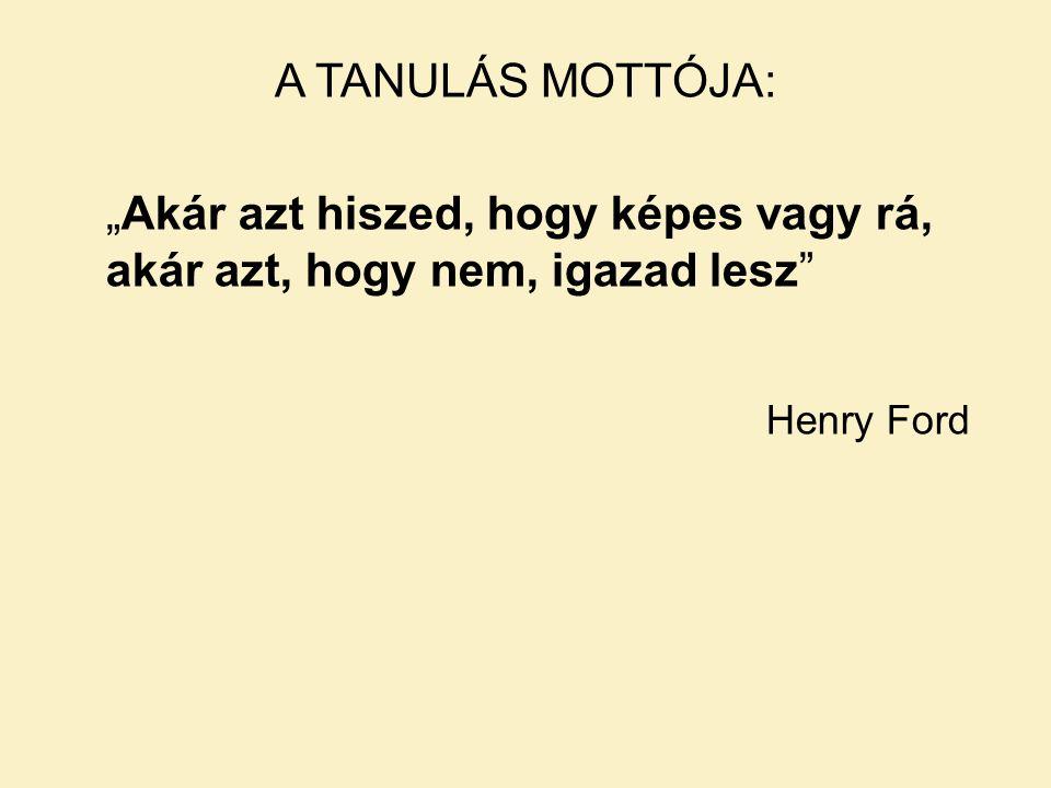 """A TANULÁS MOTTÓJA: """"Akár azt hiszed, hogy képes vagy rá, akár azt, hogy nem, igazad lesz Henry Ford"""